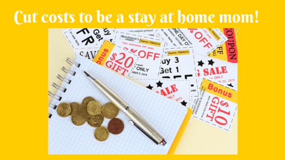 Cut costs to be a stay at home mom
