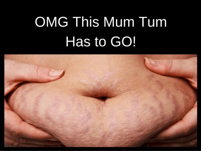 this mum tum has to go