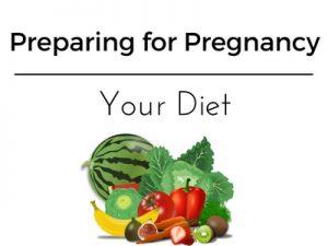 Preparing for Pregnancy - Your Diet