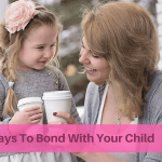 10 Fun ways to bond with your child