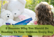 5 Reasons Why You Should Read To Your Children Every Day