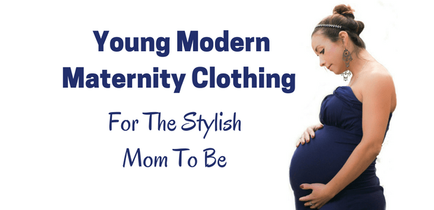 Young Modern Maternity Clothing for the Stylish Mom To Be