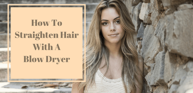 How to straighten hair with blow dryer