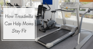 How treadmills can help moms to stay fit