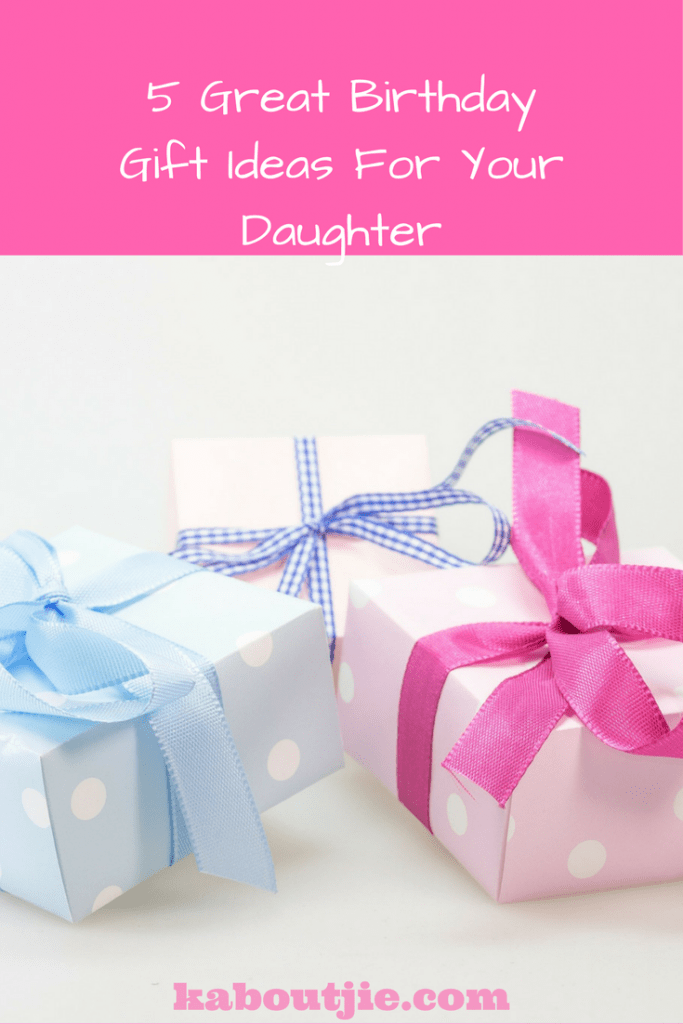 5 Great Birthday Gift ideas for Your Daughter