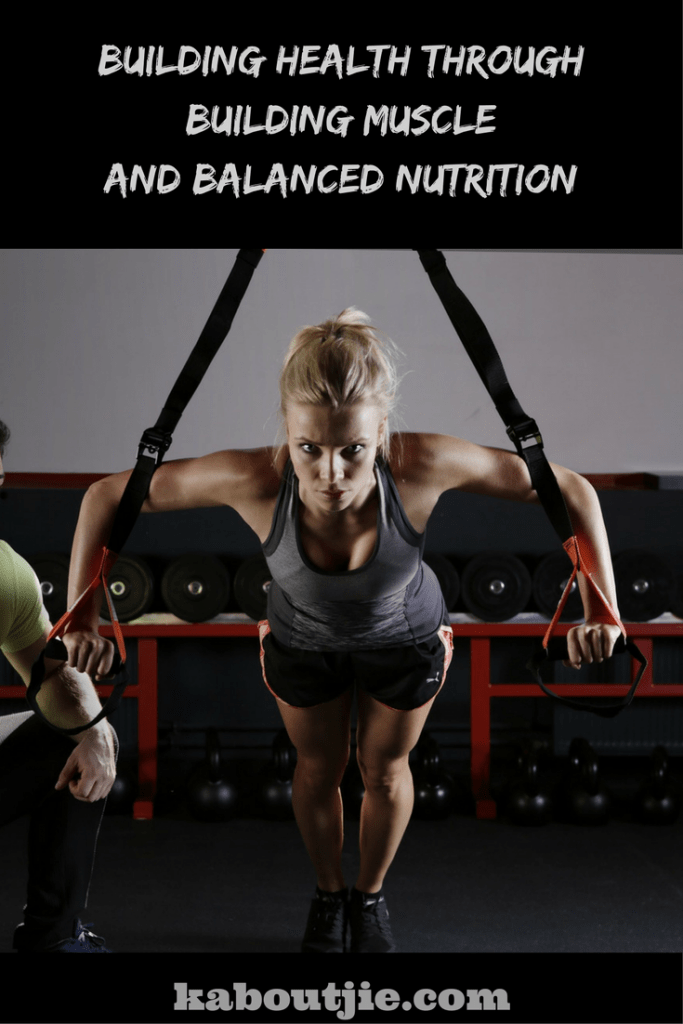 Building Health through building Muscle and Balanced Nutrition
