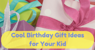 Cool Birthday Gift Ideas For Your Kid