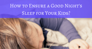 How to ensure a good nights sleep for your kids