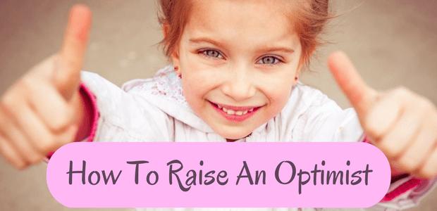 How To Raise An Optimist