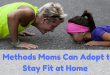 8 Methods Moms Can Adopt to Stay Fit at Home