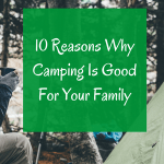 Reasons why camping is good for your family