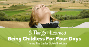 Things I learned being childless for four days during the easter holidays