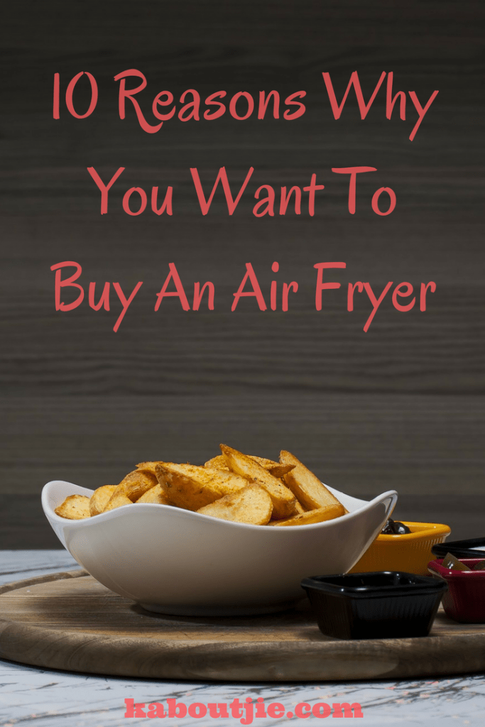 Ten Reasons Why You Want To Buy An Air Fryer