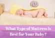 What Type of Mattress is Best for Your Baby?