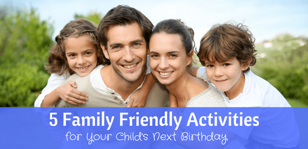 Family friendly activities for your child's next birthday