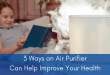 3 Ways an Air Purifier Can Help Improve Your Health
