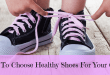 How To Choose Healthy Shoes For Your Child  – Not As Complicated As You Might Think