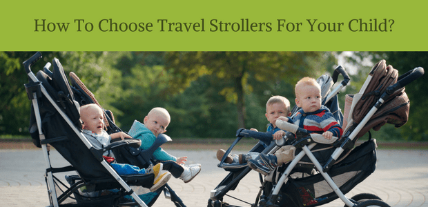 How to choose travel strollers for your child