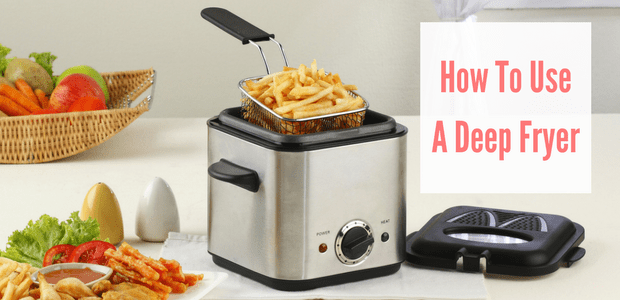 How To Use A Deep Fryer