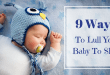 9 Ways to Lull Your Baby to Sleep (#8 is Surprisingly Effective!)