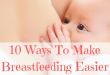 10 Ways to make breastfeeding easier