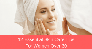 12 Essential Skin Care Tips for women over 30