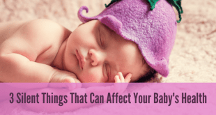 3 Silent Things That Can Affect Your Baby's Health