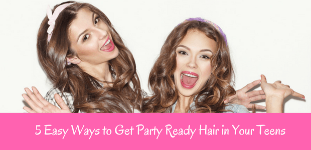 5 Easy Ways To Get Party Ready Hair In Your Teens