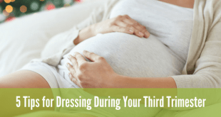 5 Tips for dressing during your third trimester