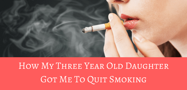 How my three year old daughter got me to quit smoking