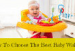 How To Choose The Best Baby Walker For Your Home
