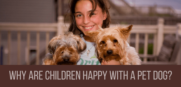 Why are children happy with a pet dog