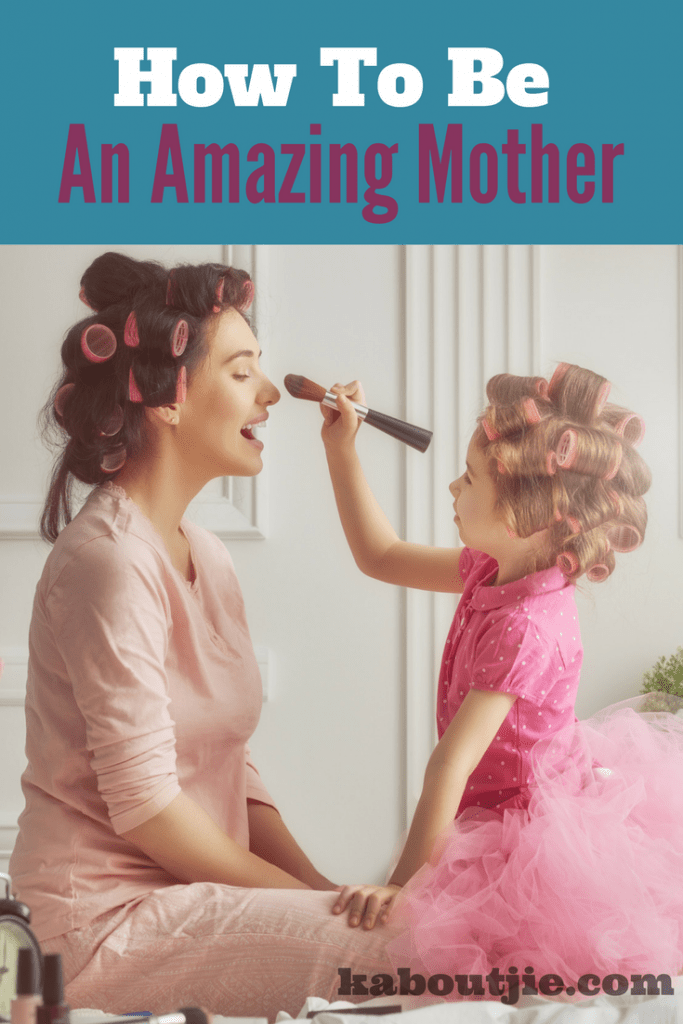 10 Tips How To Be An Amazing Mother