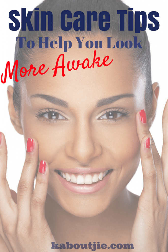 Skin Care Tips That Will Help You Look More Awake