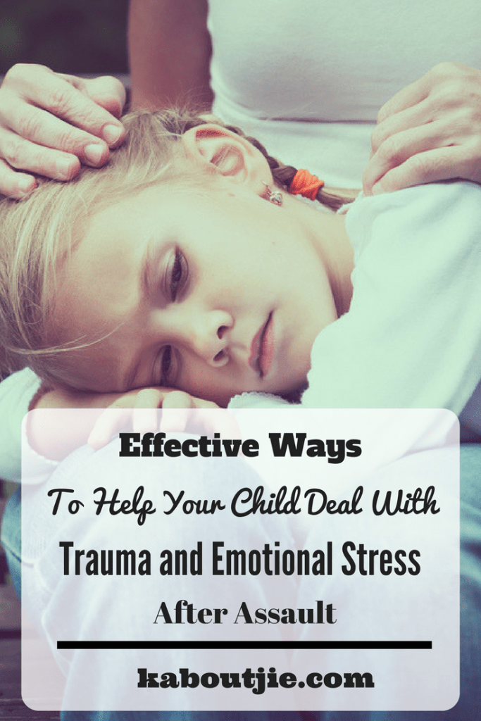Effective Ways To Help Your Child Deal With Trauma And Emotional Stress After Assault