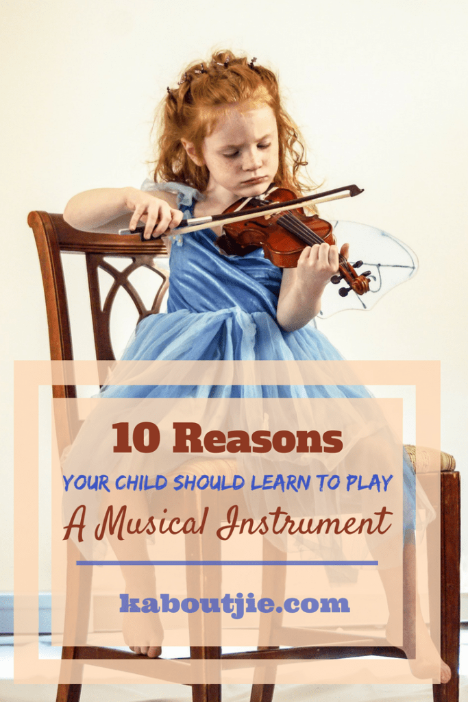 10 Reasons Your Child Should Learn To Play A Musical Instrument