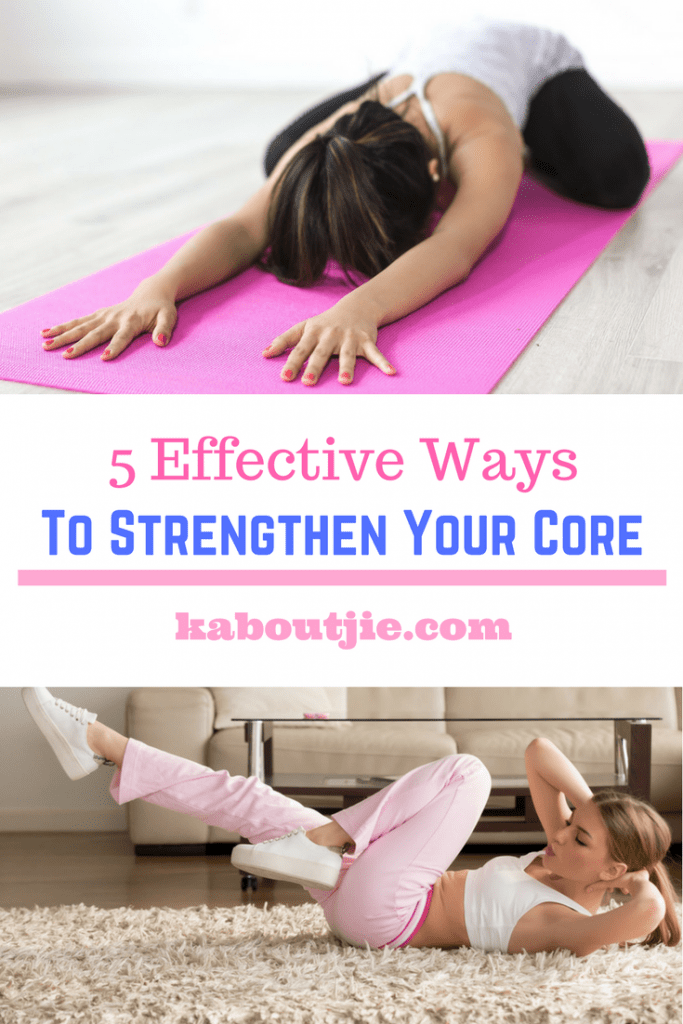 5 Effective Ways To Strengthen Your Core