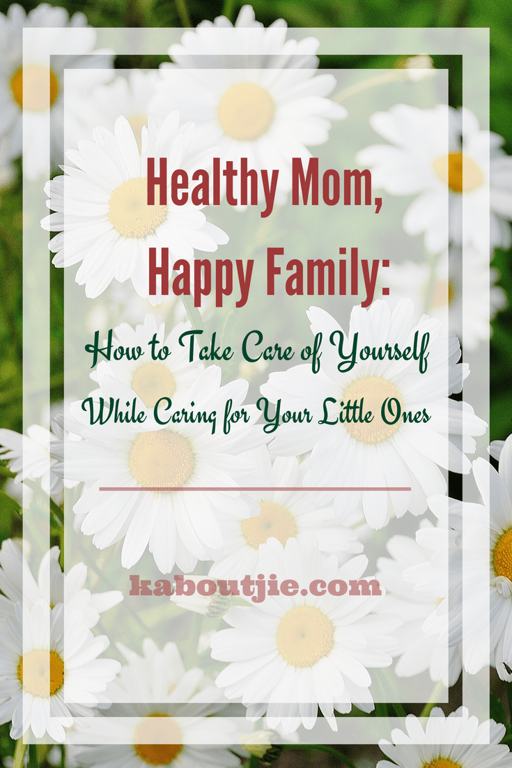 Healthy Mom, Happy Family - How to take care of yourself while caring for your little ones