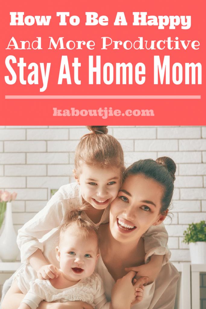 How To Be A Happy And More Productive Stay At Home Mom