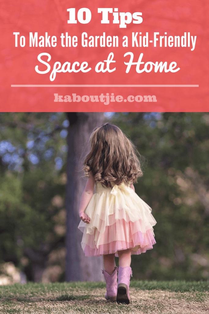 10 Tips to Make the Garden a Kid Friendly Space at Home