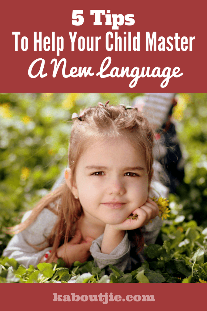 5 Tips To Help Your Child Master A New Language