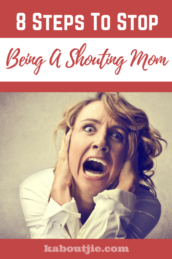 8 Steps To Stop Being A Shouting Mom