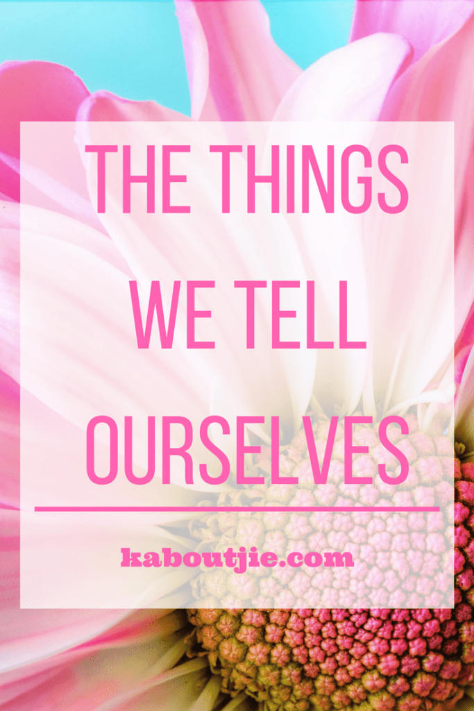 The Things We Tell Ourselves