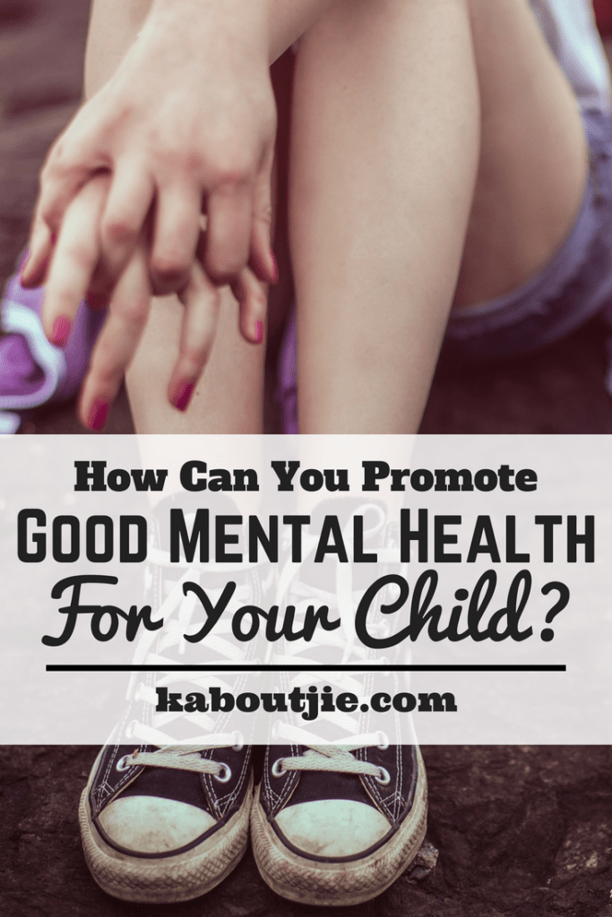 How Can You Promote Good Mental Health For Your Child