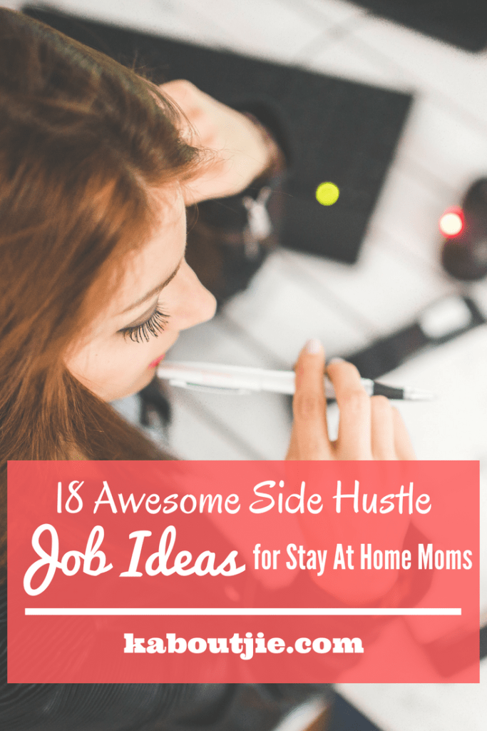 18 awesome Side Hustle Job Ideas For Stay At Home Moms
