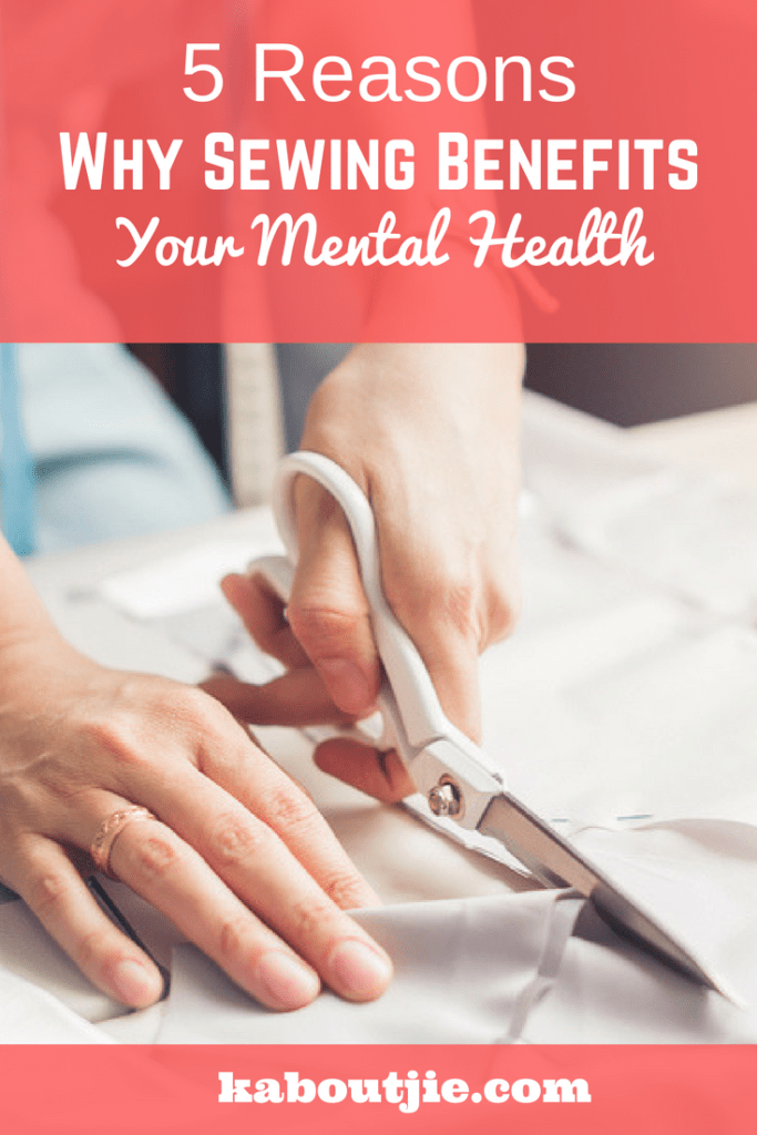 5 Reasons Why Sewing Benefits Your Mental Health
