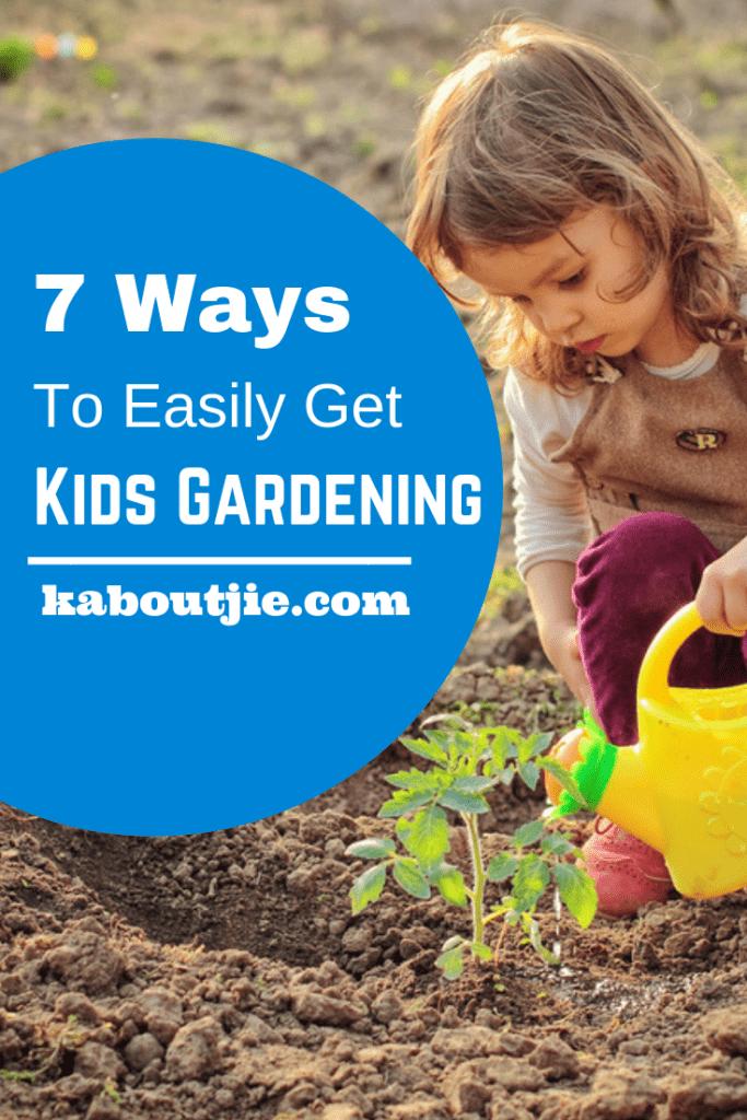 7 Ways To Easily Get Your Kids Gardening
