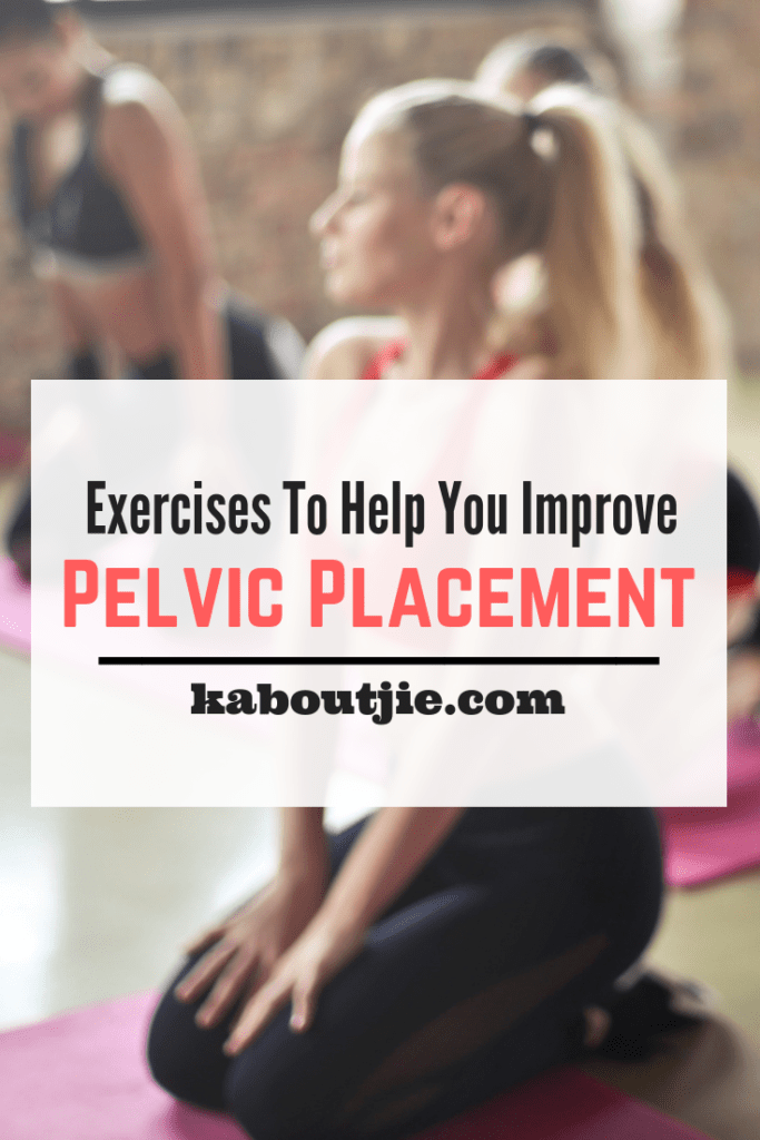 Exercises To Help You Improve Pelvic Placement