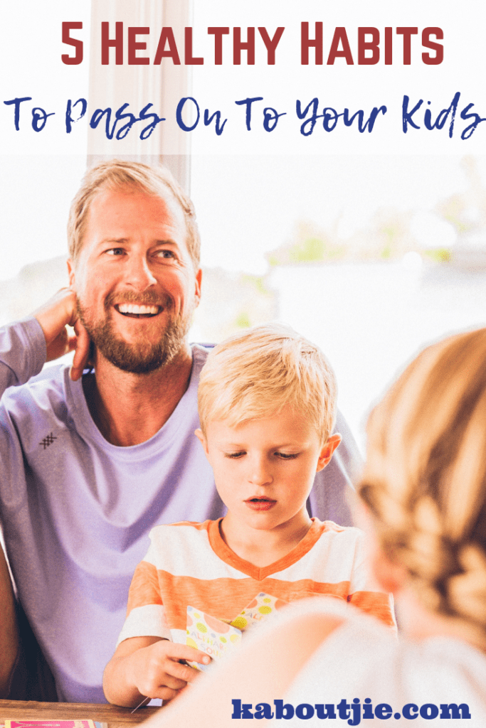 5 Healthy Habits To Pass On To Your Kids