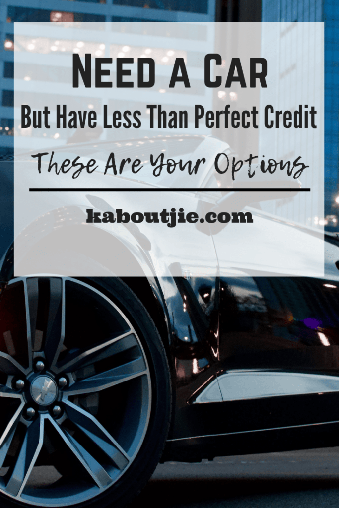 Need A Car But Have Less Than Perfect Credit - Here Are Your Options
